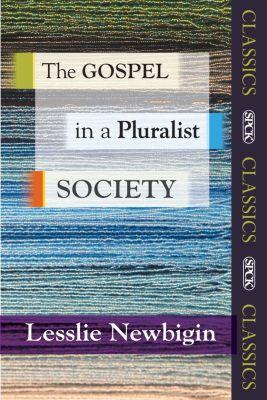 SPCK Classics: The Gospel in a Pluralist Society, Lesslie Newbigin