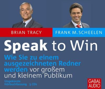Speak to Win, 5 Audio-CDs, Brian Tracy, Frank M. Scheelen