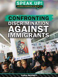Speak Up! Confronting Discrimination in Your Daily Life: Confronting Discrimination Against Immigrants, Carla Mooney