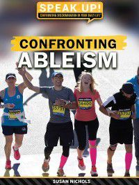 Speak Up! Confronting Discrimination in Your Daily Life: Confronting Ableism, Susan Nichols