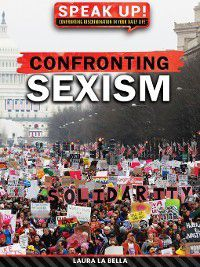 Speak Up! Confronting Discrimination in Your Daily Life: Confronting Sexism, Laura La Bella