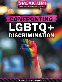 Speak Up! Confronting Discrimination in Your Daily Life: Confronting LGBTQ+ Discrimination, Avery Elizabeth Hurt