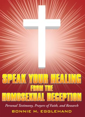Speak Your Healing from the Homosexual Deception, Bonnie M. Egglehand