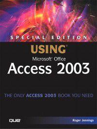 Special Edition Using: Special Edition Using Microsoft® Office Access 2003, Roger Jennings