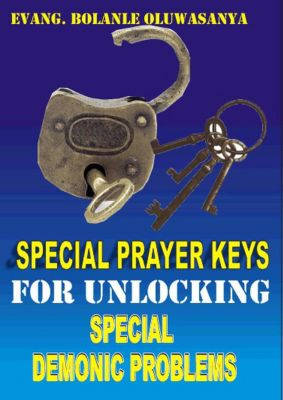 Special Prayer Keys For Unlocking Special Demonic Problems, Evangelist Bolanle Oluwasamya