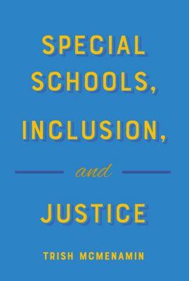 Special Schools, Inclusion, and Justice, Trish McMenamin