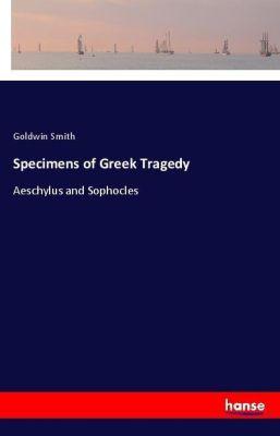 Specimens of Greek Tragedy, Goldwin Smith