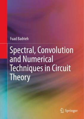 Spectral, Convolution and Numerical Techniques in Circuit Theory, Fuad Badrieh