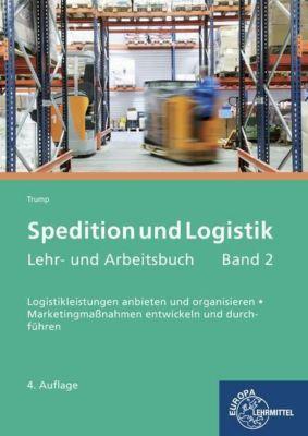 Spedition und Logistik, Lehr- und Arbeitsbuch, Egon Hartmut Trump