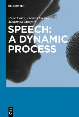 Speech: A dynamic process, Rene Carre, Pierre Divenyi, Mohamed Mrayati