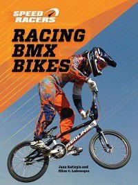 Speed Racers: Racing BMX Bikes, Ellen C. Labrecque