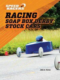 Speed Racers: Racing Soap Box Derby Stock Cars, John A. Torres