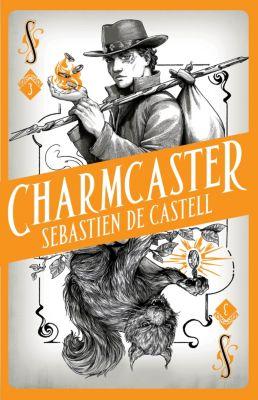 Spellslinger: Spellslinger 3: Charmcaster, Sebastien De Castell