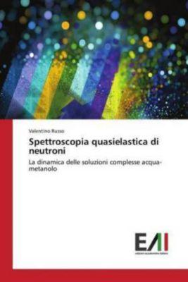 Spettroscopia quasielastica di neutroni, Valentino Russo