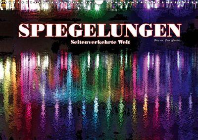 SPIEGELUNGEN Seitenverkehrte Welt (Wandkalender 2019 DIN A3 quer), Peter Wachholz