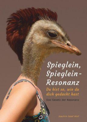 Spieglein, Spieglein - Resonanz - Joachim Josef Wolf |