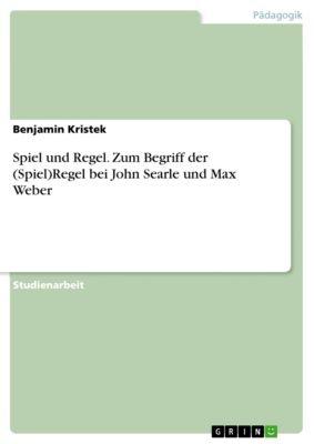 Spiel und Regel. Zum Begriff der (Spiel)Regel bei John Searle und Max Weber, Benjamin Kristek