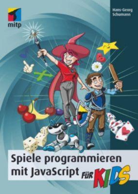 Spiele programmieren mit JavaScript für Kids, Hans-Georg Schumann