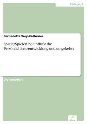 Spiele/Spielen beeinflußt die Persönlichkeitsentwicklung und umgekehrt, Bernadette Wey-Kathriner