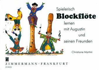 Spielerisch Blockflöte lernen mit Augustin und seinen Freunden, Christiane Martini