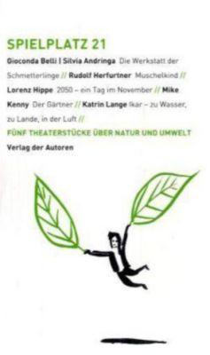 Spielplatz: Bd.21 Fünf Theaterstücke über Natur und Umwelt, Gioconda Belli, Silvia Andringa, Rudolf Herfurtner, Lorenz Hippe, Mike Kenny, Katrin Lange