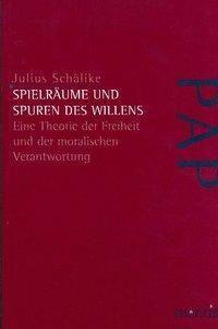 Spielräume und Spuren des Willens, Julius Schälike
