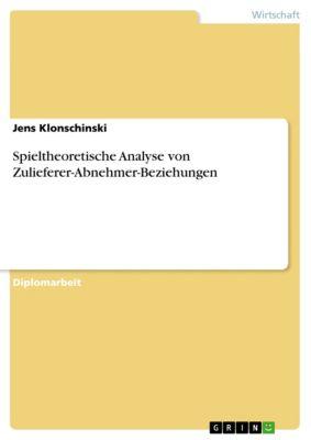 Spieltheoretische Analyse von Zulieferer-Abnehmer-Beziehungen, Jens Klonschinski