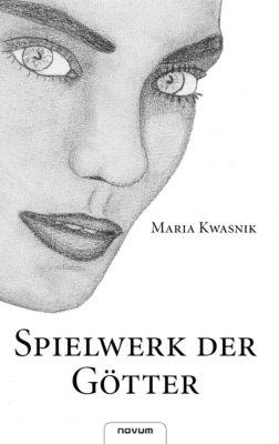 Spielwerk der Götter - Maria Kwasnik |