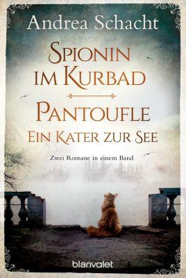 Spionin im Kurbad / Pantoufle. Ein Kater zur See, Andrea Schacht