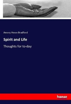 Spirit and Life, Amory Howe Bradford