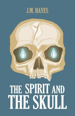 Spirit and the Skull, J M Hayes
