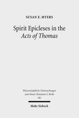Spirit Epicleses in the Acts of Thomas, Susan E. Myers
