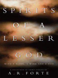 Spirits of a Lesser God, A. R. Forte