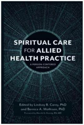Spiritual Care and Allied Health Practice, Lindsay B. Carey, Bernice A. Mathisen