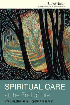 Spiritual Care at the End of Life, Steve Nolan