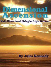 Spiritual Dimensions: Dimensional Ascension, Jules Kennedy