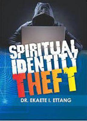 Spiritual Identity Theft, Dr. Ekaete I. Ettang