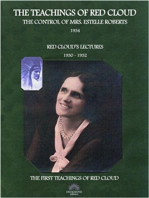 Spiritualismo: The Teachings of Red Cloud 1934 - Red Cloud's Lectures 1930-1932, Red Cloud The Control of Mrs. Estelle Roberts