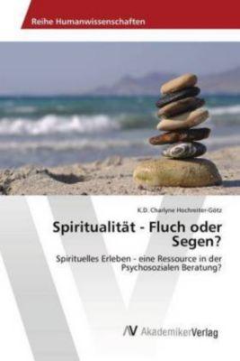 Spiritualität - Fluch oder Segen? - K.D. Charlyne Hochreiter-Götz pdf epub