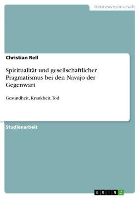 Spiritualität und gesellschaftlicher Pragmatismus bei den Navajo der Gegenwart, Christian Rell