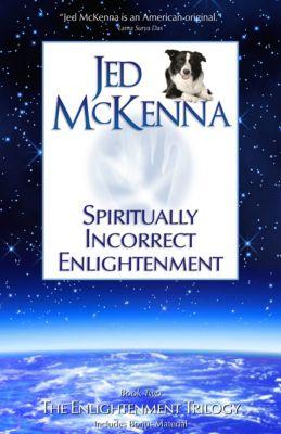 Spiritually Incorrect Enlightenment MMX, Jed McKenna