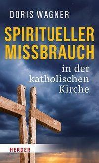 Spiritueller Missbrauch in der katholischen Kirche - Doris Wagner |