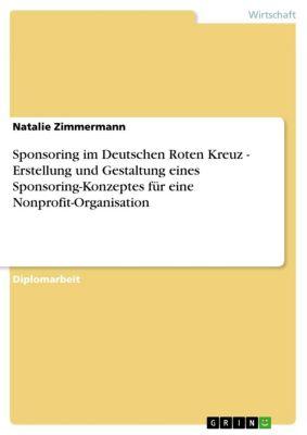 Sponsoring im Deutschen Roten Kreuz - Erstellung und Gestaltung eines Sponsoring-Konzeptes für eine Nonprofit-Organisation, Natalie Zimmermann