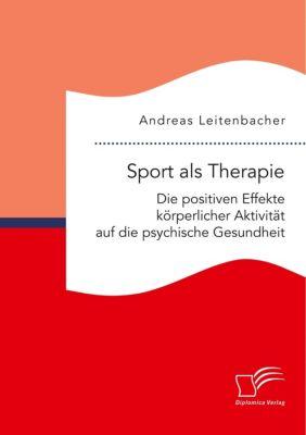 Sport als Therapie: Die positiven Effekte körperlicher Aktivität auf die psychische Gesundheit - Andreas Leitenbacher pdf epub
