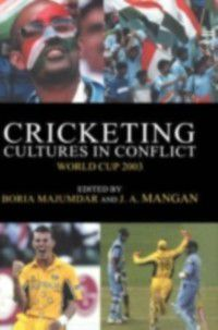Sport in the Global Society: Cricketing Cultures in Conflict