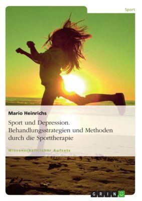 Sport und Depression. Behandlungsstrategien und Methoden durch die Sporttherapie, Mario Heinrichs