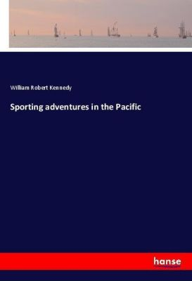 Sporting adventures in the Pacific, William Robert Kennedy