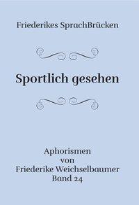 Sportlich gesehen - Friederike Weichselbaumer |