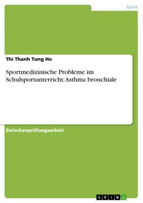 Sportmedizinische Probleme im Schulsportunterricht: Asthma bronchiale, Thi Thanh Tung Ho