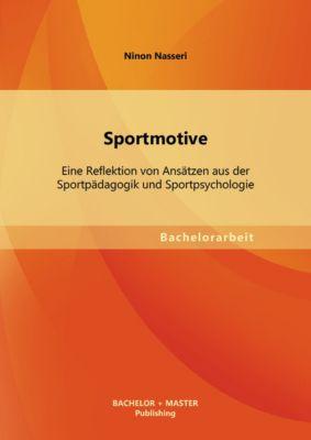 Sportmotive: Eine Reflektion von Ansätzen aus der Sportpädagogik und Sportpsychologie, Ninon Nasseri